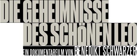 Die Geheimnisse des Schönen Leo ein Dokumentarfilm von Benedikt Schwarzer